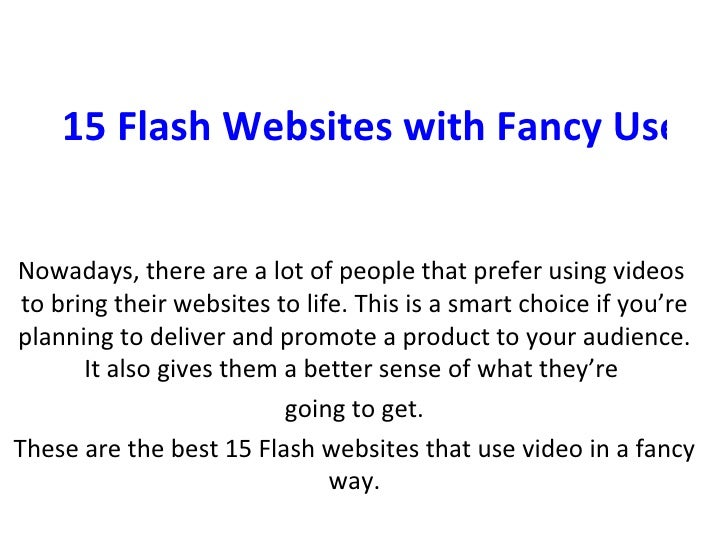 15 Flash Websites with Fancy Use of Video Nowadays, there are a lot of people that prefer using videos to bring their web...
