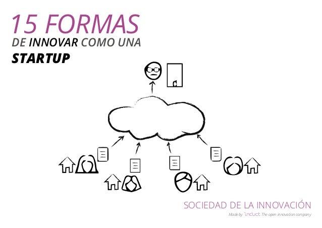 SOCIEDAD DE LA INNOVACIÓN  Made by The open innovation company  15 FORMAS  DE INNOVAR COMO UNA  STARTUP