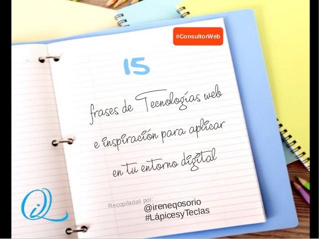 frases de Tecnologías web e inspiración para aplicar en tu entorno digital 15 #ConsultorWeb @ireneqosorio #LápicesyTeclas ...
