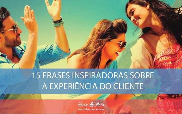 15 Frases Inspiradoras Sobre A Experiência Do Cliente