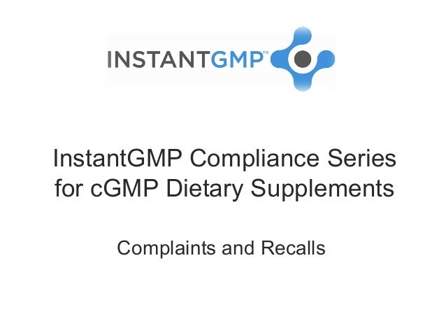 InstantGMP Compliance Seriesfor cGMP Dietary Supplements     Complaints and Recalls