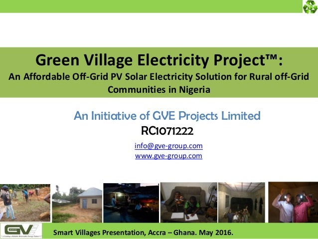 info@gve-group.com www.gve-group.com Smart Villages Presentation, Accra – Ghana. May 2016. An Initiative of GVE Projects L...