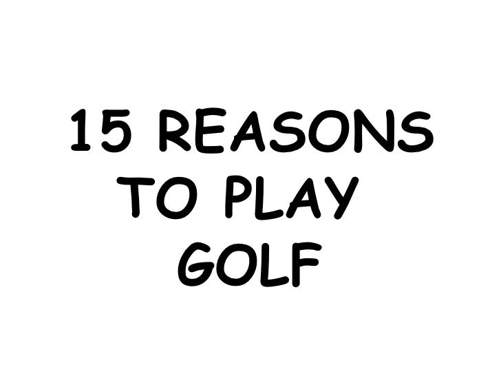 15 REASONS TO PLAY  GOLF