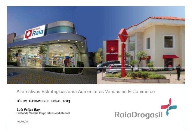 Alternativas Estratégicas para Aumentar as Vendas no E-Commerce FÓRUM E-COMMERCE BRASIL 2013 Luiz Felipe Bay Diretor de Ve...
