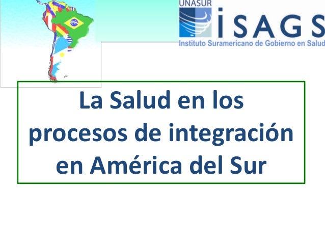 La Salud en losprocesos de integración  en América del Sur