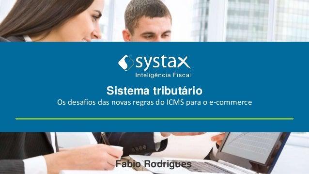 Os desafios das novas regras do ICMS para o e-commerce Fabio Rodrigues Sistema tributário