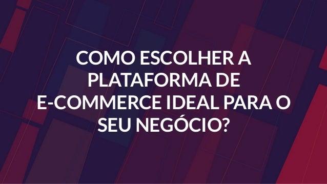 The Future of E-Commerce - Enterprise | Como escolher a plataforma ideal para um e-commerce Enterprise Slide 3
