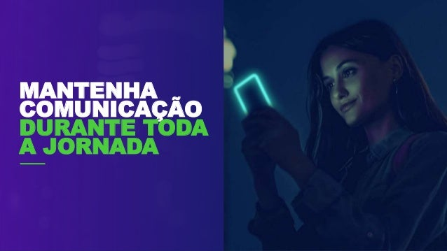 MANTENHA COMUNICAÇÃO DURANTE TODA A JORNADA