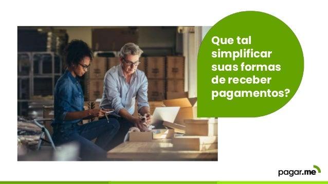 Que tal simplificar suas formas de receber pagamentos?