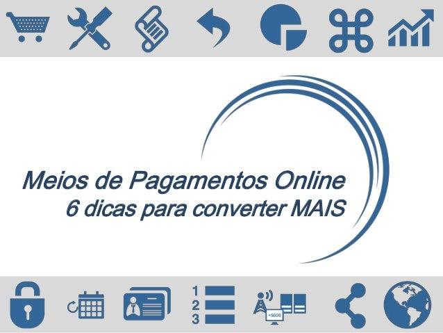 Meios de Pagamentos Online 6 dicas para converter MAIS