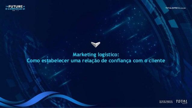 TOTALEXPRESS.COM.BR Marketing logístico: Como estabelecer uma relação de confiança com o cliente