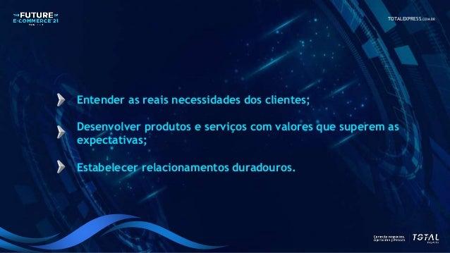 TOTALEXPRESS.COM.BR Entender as reais necessidades dos clientes; Desenvolver produtos e serviços com valores que superem a...