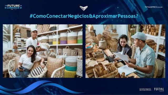 TOTALEXPRESS.COM.BR #ComoConectarNegócios&AproximarPessoas?