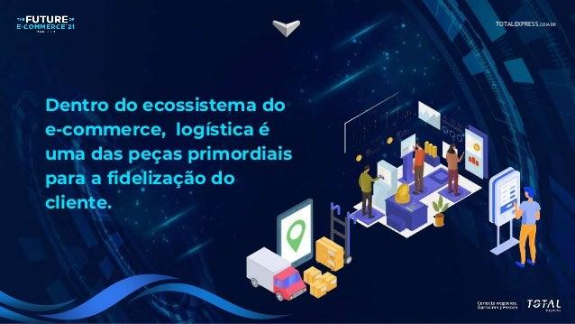 TOTALEXPRESS.COM.BR Dentro do ecossistema do e-commerce, logística é uma das peças primordiais para a fidelização do clien...