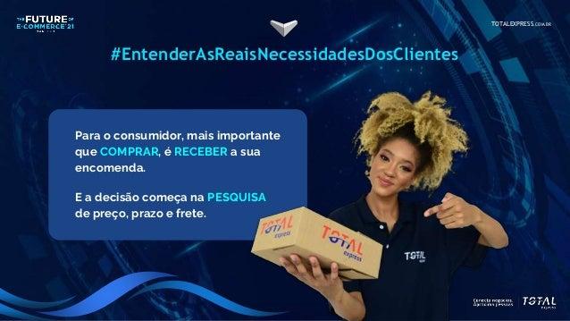 TOTALEXPRESS.COM.BR #EntenderAsReaisNecessidadesDosClientes Para o consumidor, mais importante que COMPRAR, é RECEBER a su...