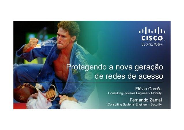 1© 2015 Cisco and/or its affiliates. All rights reserved. Cisco Confidential Protegendo a nova geração de redes de acesso ...
