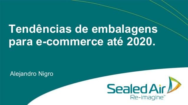 Tendências de embalagens para e-commerce até 2020. Alejandro Nigro