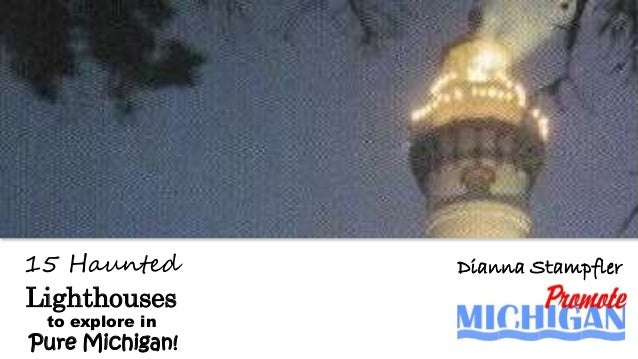 15 Haunted Lighthouses to explore in Pure Michigan! Dianna Stampfler
