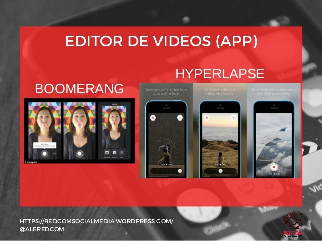 EDITOR DE VIDEOS (APP) HTTPS://REDCOMSOCIALMEDIA.WORDPRESS.COM/ @ALEREDCOM BOOMERANG HYPERLAPSE