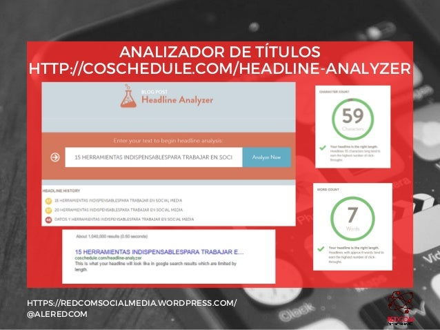 ANALIZADOR DE TÍTULOS HTTP://COSCHEDULE.COM/HEADLINE-ANALYZER HTTPS://REDCOMSOCIALMEDIA.WORDPRESS.COM/ @ALEREDCOM