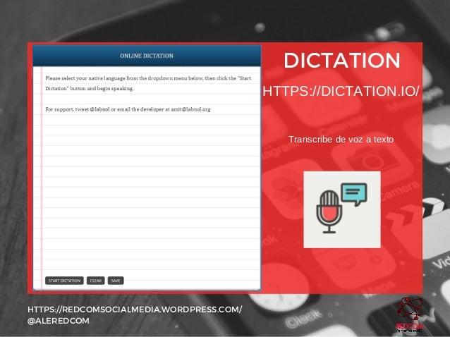 DICTATION HTTPS://REDCOMSOCIALMEDIA.WORDPRESS.COM/ @ALEREDCOM HTTPS://DICTATION.IO/ Transcribedevozatexto