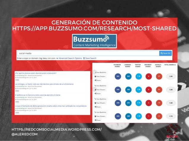 GENERACIÓN DE CONTENIDO HTTPS://APP.BUZZSUMO.COM/RESEARCH/MOST-SHARED HTTPS://REDCOMSOCIALMEDIA.WORDPRESS.COM/ @ALEREDCOM