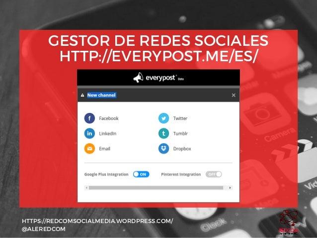 GESTOR DE REDES SOCIALES HTTP://EVERYPOST.ME/ES/ HTTPS://REDCOMSOCIALMEDIA.WORDPRESS.COM/ @ALEREDCOM