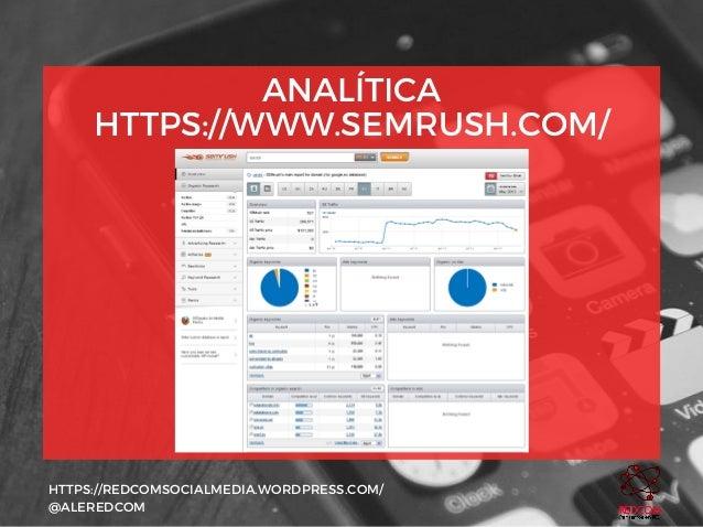 ANALÍTICA HTTPS://WWW.SEMRUSH.COM/ HTTPS://REDCOMSOCIALMEDIA.WORDPRESS.COM/ @ALEREDCOM