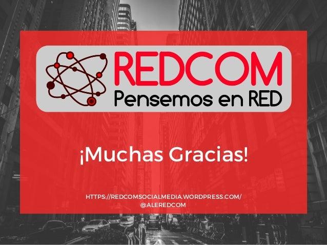 HTTPS://REDCOMSOCIALMEDIA.WORDPRESS.COM/ @ALEREDCOM ¡Muchas Gracias!
