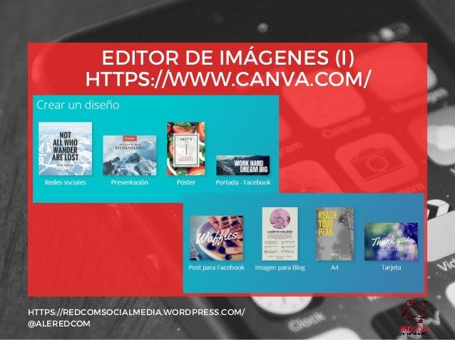 EDITOR DE IMÁGENES (I) HTTPS://WWW.CANVA.COM/ HTTPS://REDCOMSOCIALMEDIA.WORDPRESS.COM/ @ALEREDCOM