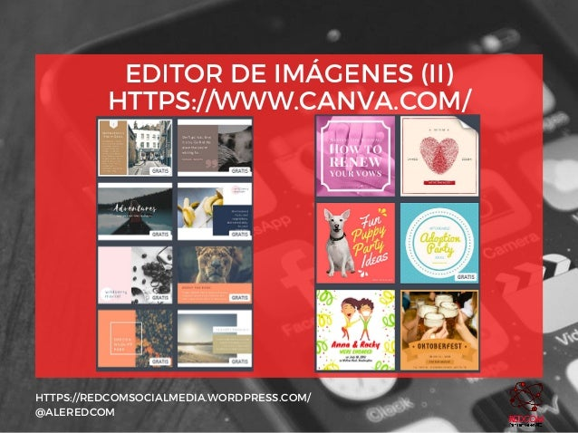 EDITOR DE IMÁGENES (II) HTTPS://WWW.CANVA.COM/ HTTPS://REDCOMSOCIALMEDIA.WORDPRESS.COM/ @ALEREDCOM
