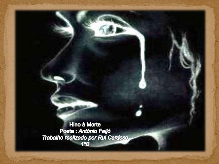 Hino à Morte<br />Poeta : António Feijó<br />Trabalho realizado por Rui Cardoso<br />1ºB<br />