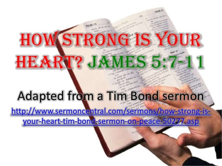 How Strong Is Your Heart? James 5:7-11  Adapted from a Tim Bond sermon http://www.sermoncentral.com/sermons/how-strong-is-...