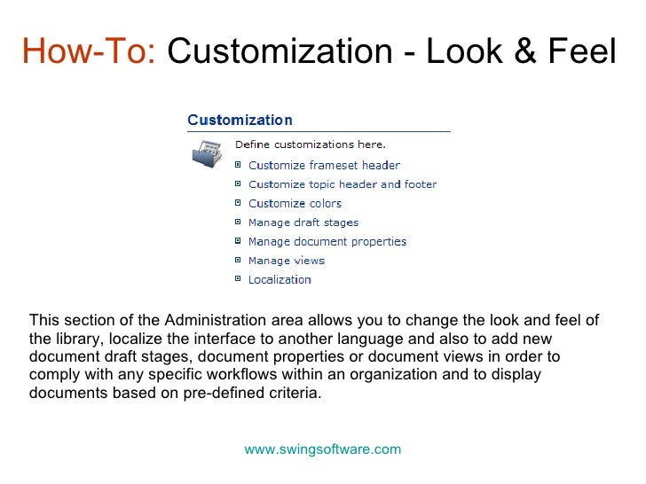 How-To:  Customization - Look & Feel www.swingsoftware.com This section of the Administration area allows you to change th...