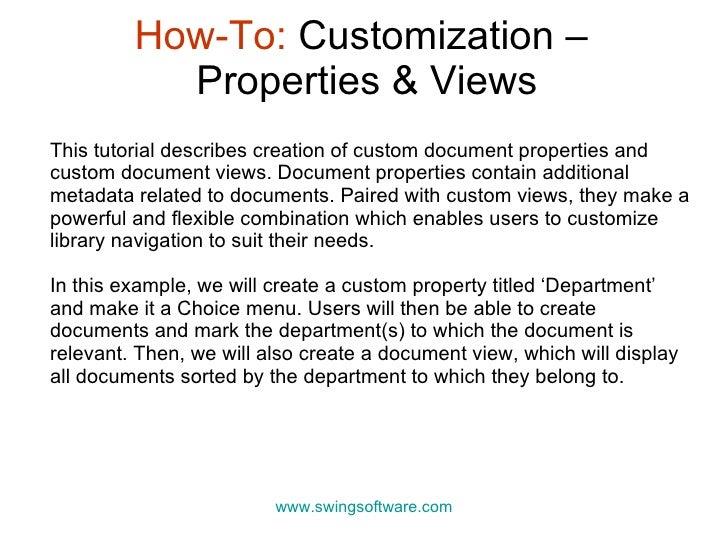 How-To:  Customization –  Properties & Views www.swingsoftware.com This tutorial describes creation of custom  document pr...