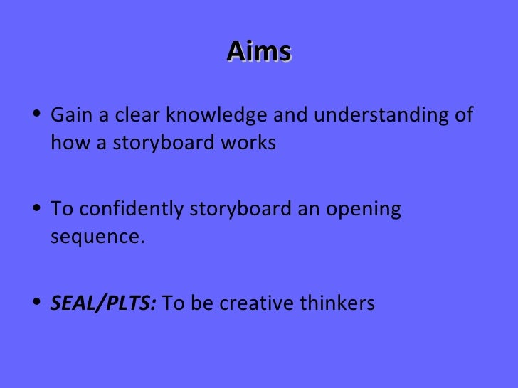 Aims <ul><li>Gain a clear knowledge and understanding of how a storyboard works </li></ul><ul><li>To confidently storyboar...