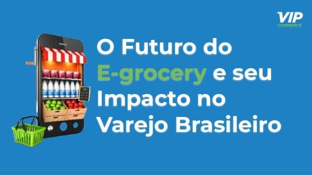 O Futuro do E-grocery e seu Impacto no Varejo Brasileiro