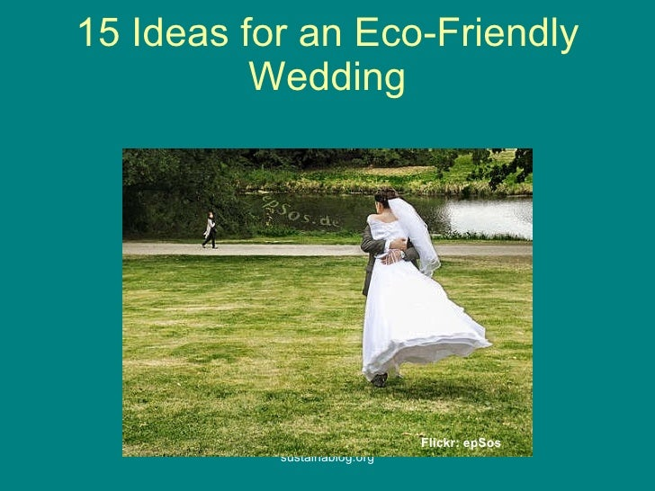 15 Ideas for an Eco-Friendly Wedding Flickr:  epSos