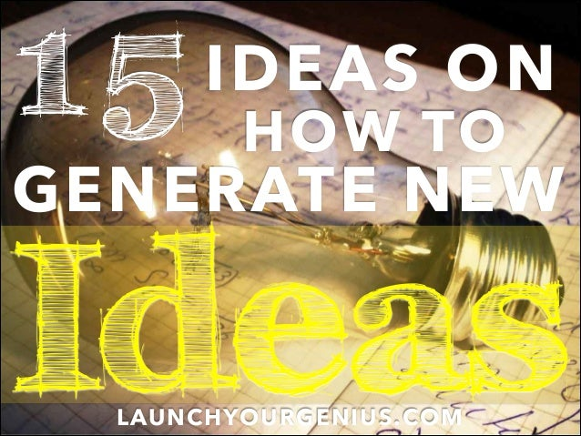 15 GENERATE NEW HOW TO IDEAS ON LAUNCHYOURGENIUS.COM Ideas