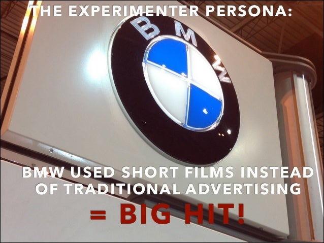 THE EXPERIMENTER PERSONA: BMW USED SHORT FILMS INSTEAD OF TRADITIONAL ADVERTISING = BIG HIT!