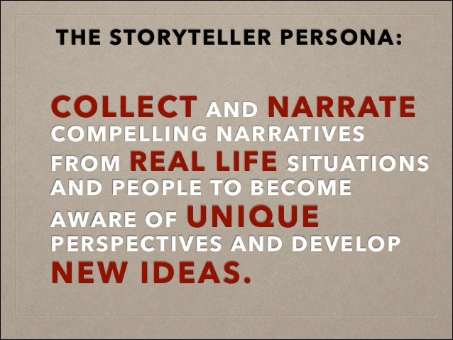 COLLECT AND NARRATE COMPELLING NARRATIVES FROM REAL LIFE SITUATIONS AND PEOPLE TO BECOME AWARE OF UNIQUE PERSPECTIVES AND ...
