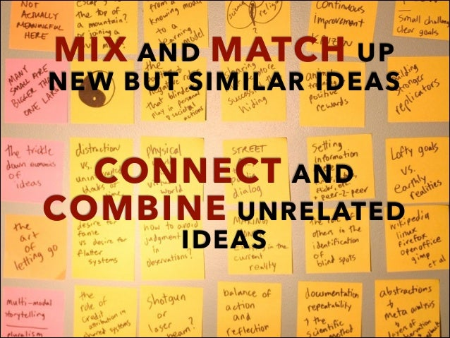 MIX AND MATCH UP NEW BUT SIMILAR IDEAS ! ! CONNECT AND COMBINE UNRELATED IDEAS