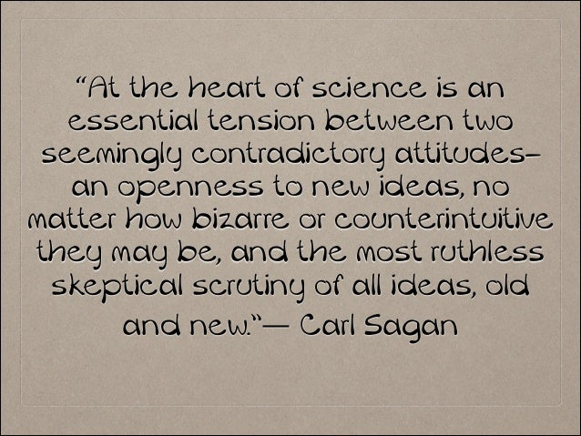 """! """"At the heart of science is an essential tension between two seemingly contradictory attitudes– an openness to new ideas..."""