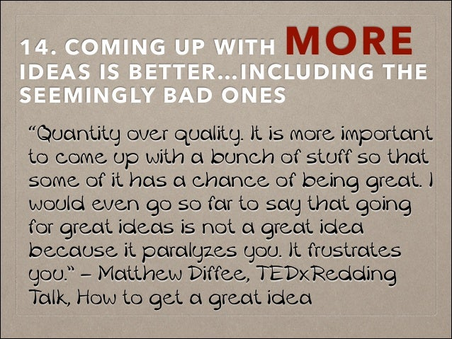 """14. COMING UP WITH MORE IDEAS IS BETTER…INCLUDING THE SEEMINGLY BAD ONES """"Quantity over quality. It is more important to c..."""