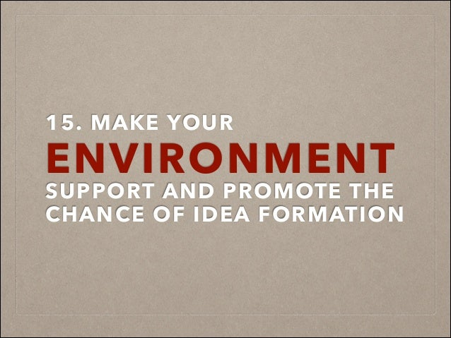 15. MAKE YOUR ENVIRONMENT SUPPORT AND PROMOTE THE CHANCE OF IDEA FORMATION