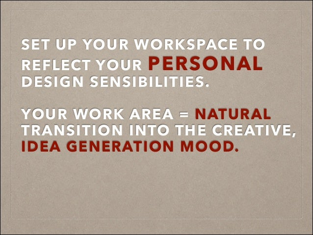SET UP YOUR WORKSPACE TO REFLECT YOUR PERSONAL DESIGN SENSIBILITIES. ! YOUR WORK AREA = NATURAL TRANSITION INTO THE CREATI...