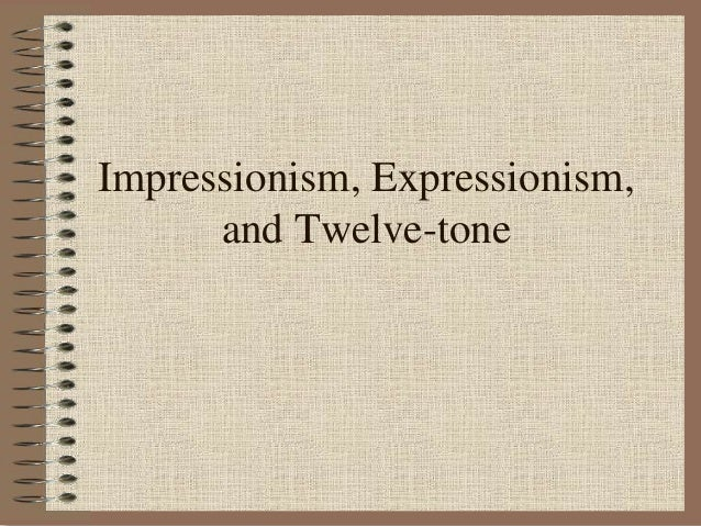 Impressionism, Expressionism, and Twelve-tone