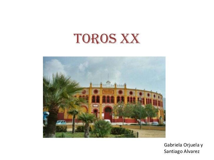 Toros xx           Gabriela Orjuela y           Santiago Alvarez