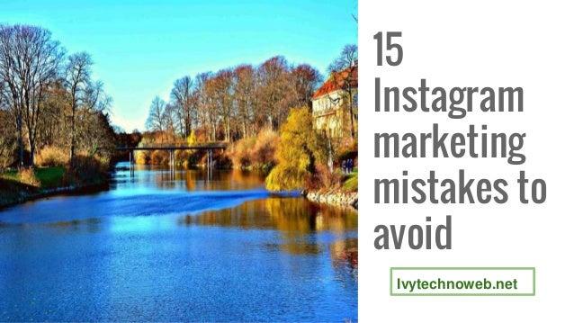 15 Instagram marketing mistakes to avoid Ivytechnoweb.net