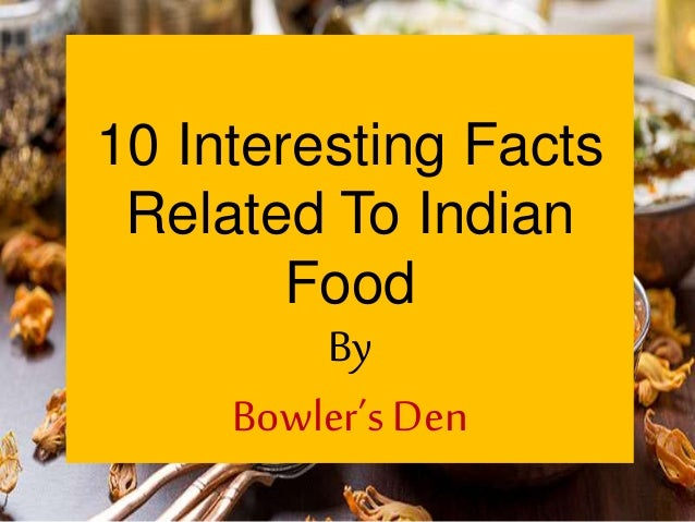 10 Interesting Facts Related To Indian Food By Bowler's Den